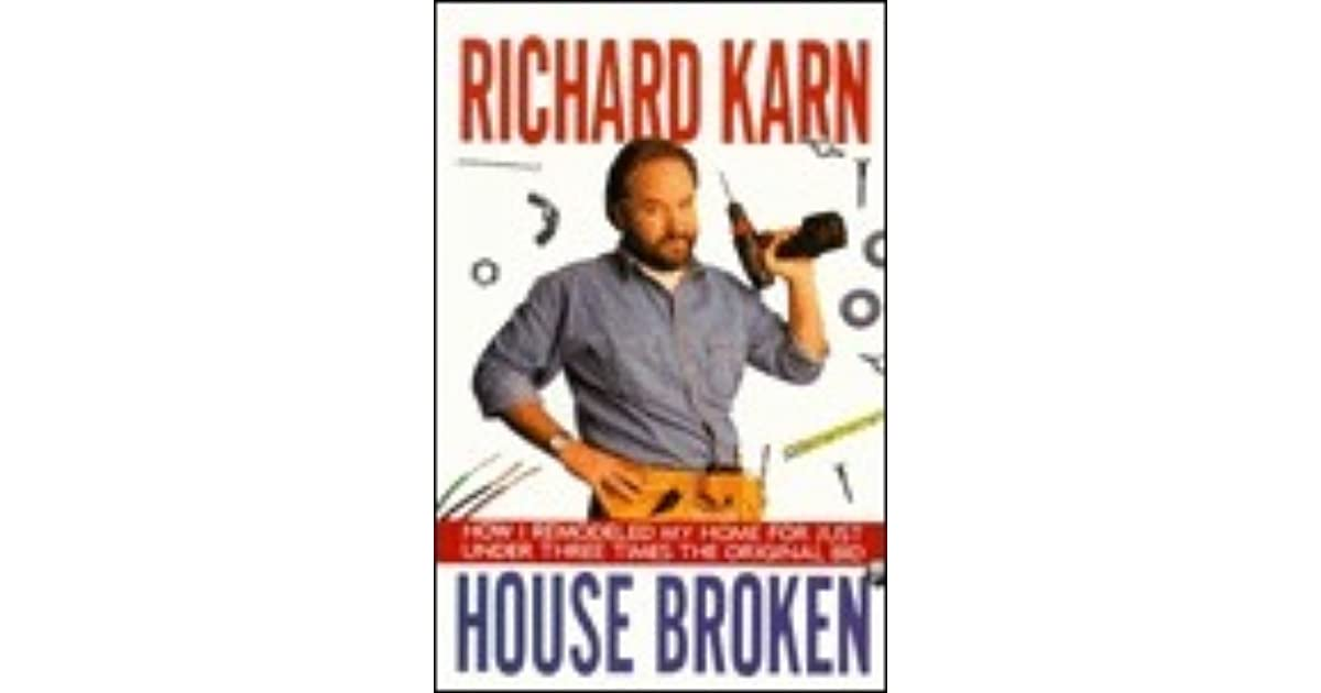 House Broken How I Remodeled My Home For Just Under Three Times The Original Bid By Richard Karn