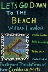 Let's Go Down to the Beach: Poems & Translations of Four Caribbean Writers