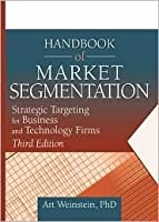 Handbook of Market Segmentation: Strategic Targeting for Business and Technology Firms (Haworth Series in Segmented, Targeted, and Customized Market) (Haworth ... Segmented, Targeted, and Customized Market)