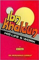 Ibn Khaldun His Life and Work