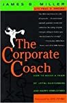The Corporate Coach: How to Build a Team of Loyal Customers and Happy Employees