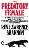 The Predatory Female: A Field Guide to Dating and the Marriage-Divorce Industry