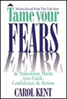 Tame Your Fears & Transform Them Into Faith, Confidence & Action: Women Reveal What They Fear Most