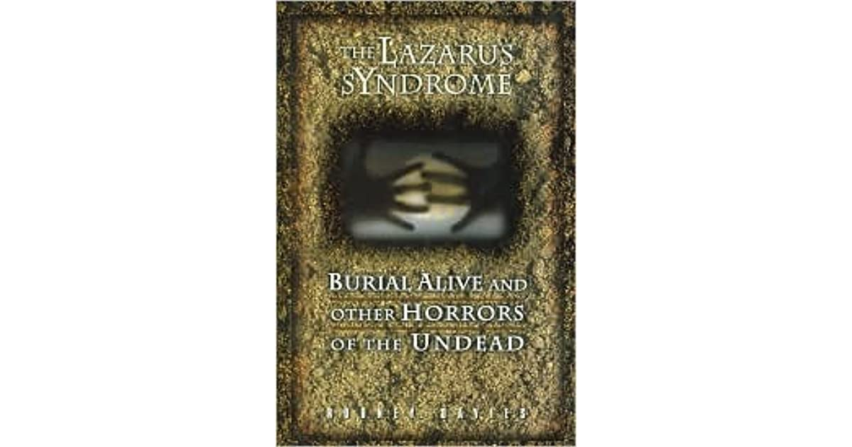 The Lazarus Syndrome: Burial Alive and Other Horrors of the