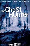 The Ghost Hunter: Chilling Tales of Real Life Hauntings