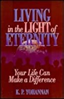 Living in the Light of Eternity: Your Life Can Make a Difference
