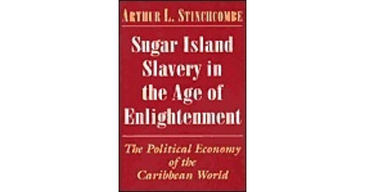 Sugar Island Slavery in the Age of Enlightenment: Political Economy of the Caribbean World