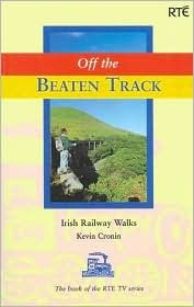 Off the Beaten Track: Irish Railway Walks Kevin Cronin