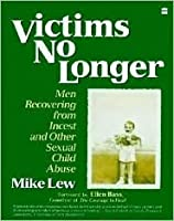 Victims No Longer: Men Recovering from Incest and Other Sexual Child Abuse