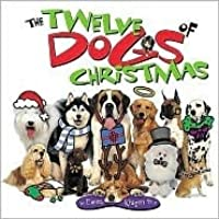 12 Dogs Of Christmas.The Twelve Dogs Of Christmas With Special Childrens Song