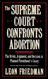 The Supreme Court Confronts Abortion: The Briefs, Argument, And Decision In Planned Parenthood V. Casey