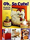 Oh, So Cute!: Plastic Canvas