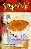 Souped Up!: More Than 100 Recipes for Soups, Stews, and Chilis, and the Breads, Salads, and Sweets to Make Them a Meal