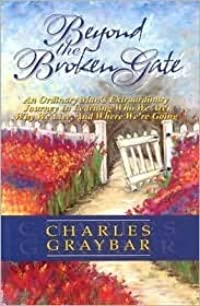 Beyond the Broken Gate: An Ordinary Man's Extraordinary Journey in Learning Who We Are, Why We Live, and Where We're Going