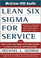 Lean Six SIGMA for Service: How to Use Lean Speed and Six SIGMA Quality to Improve Services and Transcations
