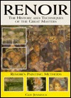 Renoir: The History And Techniques Of The Great Masters (History And Techniques Of The Masters)