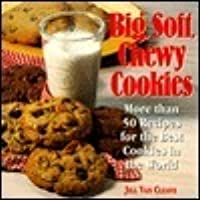 Big, Soft, Chewy Cookies: More Than Fifty Recipes for the Best Cookies in the World