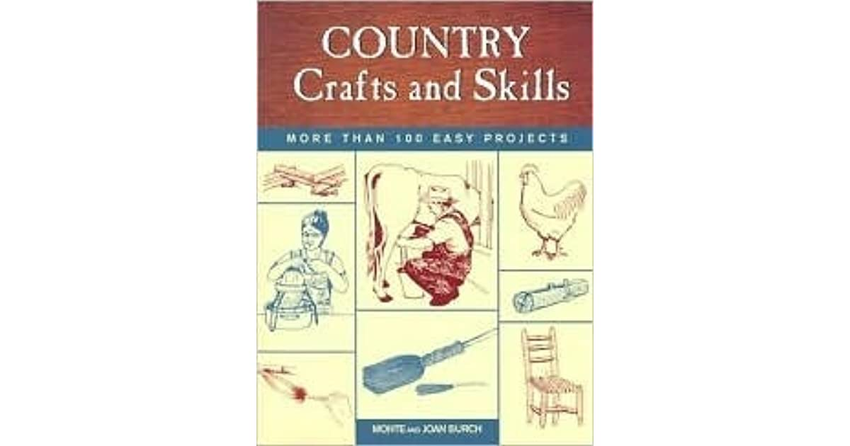 country crafts and skills more than 100 easy projects by monte burch