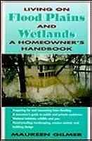 Living on Flood Plains and Wetlands: A Homeowner's High-Water Handbook
