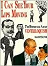 I Can See Your Lips Moving: The History and Art of Ventriloquism