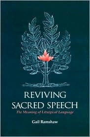 Reviving Sacred Speech: The Meaning of Liturgical Language: Second Thoughts on Christ in Sacred Speech