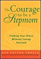 The Courage to Be a Stepmom: Finding Your Place Without Losing Yourself