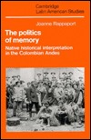 The Politics of Memory: Native Historical Interpretation in the Colombian Andes