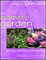 The aromatic garden: Growing and using scented plants