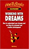 Working with Dreams: How to Understand Your Dreams and Use Them for Personal and Creative Development