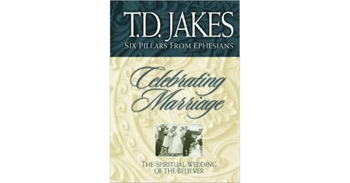 Celebrating Marriage by T D  Jakes