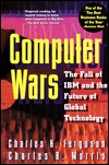 Computer Wars: The Fall of IBM and the Future of Global Technology