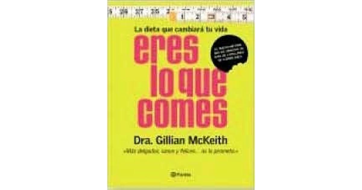 Eres Lo Que Comes La Dieta Que Cambiara Tu Vida By Guillian Mckeith