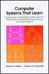 Computer Systems That Learn: Classification and Prediction Methods from Statistics, Neural Nets, Machine Learning and Expert Systems