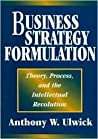 Business Strategy Formulation: Theory, Process, and the Intellectual Revolution