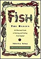 Fish: The Basics: An Illustratied Guide to Selecting and Cooking Fresh Seafood - Revised and Updated