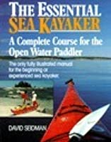 The Essential Sea Kayaker: A Complete Course for the Open-Water Paddler