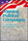 Winning Political Campaigns: A Comprehensive Guide to Electoral Success
