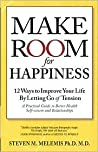Make Room for Happiness: 12 Ways to Improve Your Life by Letting Go of Tension. Better Health, Self-Esteem and Relationships