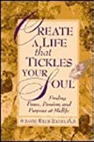 Create a Life That Tickles Your Soul: Finding Peace, Passion and Purpose