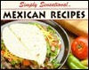 Simply Sensational: Mexican Recipes