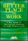 Better Place to Work. a: A New Sense of Motivation Leading to High Productivity