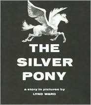 The Silver Pony by Lynd Ward