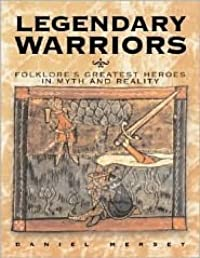 Legendary Warriors: Great Heroes in Myth and Reality