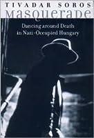 Masquerade: Dancing Around Death in Nazi Occupied Hungary