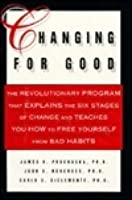 Changing for Good: The Revolutionary Program That Explains the Six Stages of Change and Teaches You How to Free Yoursel