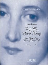 Try Me, Good King: Last Words Of The Wives Of Henry Viii, For Solo Soprano And Piano. (Oxford Vocal Music)