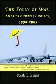 The Folly of War American Foreign Policy, 1898-2005