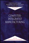 Computer-Aided Design, Engineering, and Manufacturing: Systems Techniques and Applications, Volume II, Computer-Integrated Manufacturing