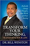 Transform Your Thinking, Transform Your Life: Radically Change Your Thoughts, Your World, Your Destiny