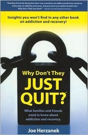 Why Don't They Just Quit?: What Families and Friends Need to Know about Addiction and Recovery